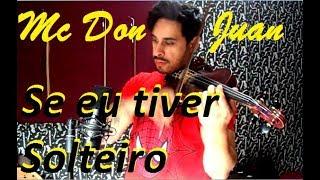 Mc Don Juan - SE EU TIVER SOLTEIRO by Douglas Mendes (Violin Cover)