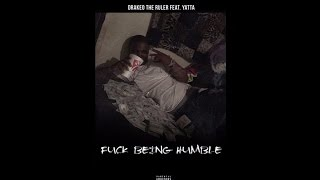 Drakeo The Ruler ft Yatta - Fuck Being Humble