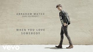 Abraham Mateo - When You Love Somebody (Audio)