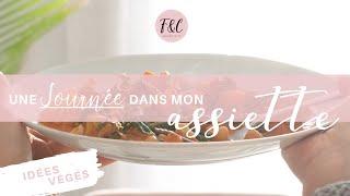 UNE JOURNÉE DANS MON ASSIETTE // Recettes végétariennes
