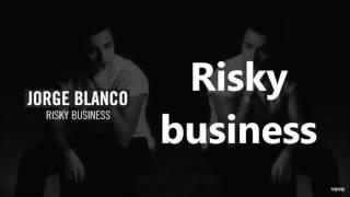 Jorge Blanco - Risky Business   LYRICS  