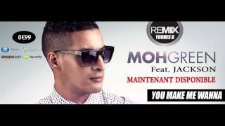 DJ Moh Green Ft. Jackson - You make me Wanna feat Jackson - Remix by Younes B