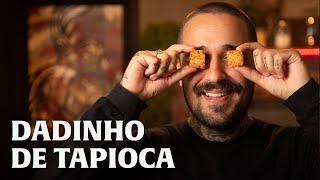 DADINHO DE TAPIOCA!