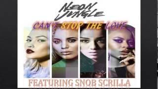 Can't Stop The Love - Neon Jungle ft. Snob Scrilla (Audio)
