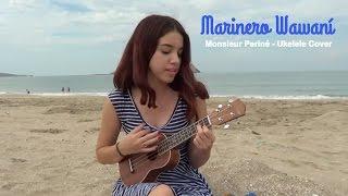 Marinero Wawani -Monsieur Periné (Ukelele Cover)