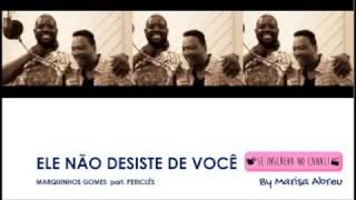 ELE NÃO DESISTE DE VOCÊ - MARQUINHOS GOMES feat PÉRICLES