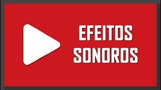 Efeitos Sonoros para edição Zueira!