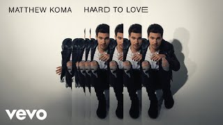 Matthew Koma - Hard to Love (Audio)