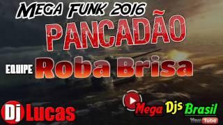 Mega Funk Pancadão Equipe Roba Brisa By Dj Lucas  2016