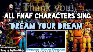 """DREAM YOUR DREAM"" but all FNaF Characters sing it"