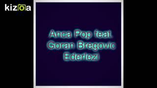 Anca Pop feat. Goran Bregovic - Ederlezi-Հայկո-♛