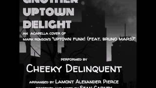 "Another Uptown Delight (""Uptown Funk!"" Acapella Cover) - Cheeky Delinquent"