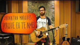 Ton Carfi - Porque Eu Te Amei (Jhonatan Marques Cover)