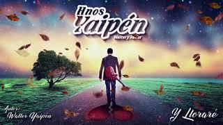 Hnos. Yaipén - Y Lloraré (audio)