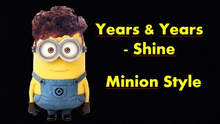 Years & Years - Shine | Minion Style