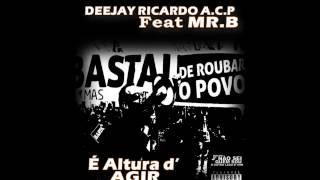 03…Deejay Ricardo A.C.P Feat Mr.B- É altura d' Agir (Audio 2015)