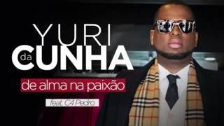 Yuri Da Cunha ft. C4 Pedro - De Alma Na Paixão