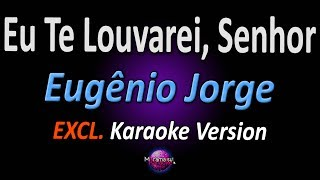 EU TE LOUVAREI, SENHOR (Karaoke Version) - Eugenio Jorge (Cúmplices de Um Resgate) (com letra)