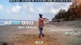 At The Cross Chris Tomlin ( cover by zoe grace ) Choreography By Ajij Ansari