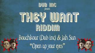 "Bouchkour (Dub inc) & Jah Sun - Open up your eyes (""They Want Riddim"" Produced by DUB INC)"