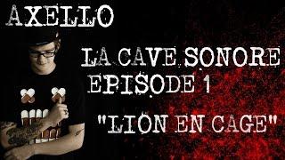 Axello-Lion en Cage (La cave sonore épisode 1)