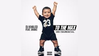 DJ Khaled Ft. Drake ~ To the Max (Instrumental)