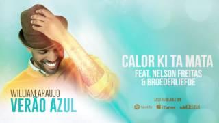 William Araujo - Calor Ki Ta Mata (ft. Nelson Freitas & Broederliefde) [Verão Azul (2016)]