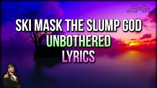 Ski Mask The Slump God - Unbothered (Lyrics) - STOKELEY ALBUM