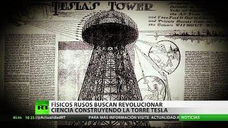 La mítica Torre Tesla: dos físicos rusos se proponen el desafío de construirla