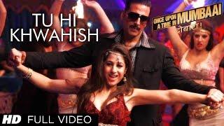 Tu Hi Khwahish Full Video Song Once Upon A Time In Mumbaai Dobaara   Akshay Kumar, Sonakshi