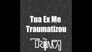 Tua ex me traumatizou - Triinca