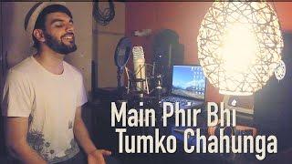 Main Phir Bhi Tumko Chaahunga   Half Girlfriend   Mithoon   Arijit   Unplugged Cover