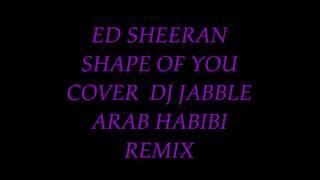 ED SHEERAN SHAPE OF YOU COVER DJ JABBLE ARAB HABIBI REMIX