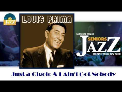 louis-prima-just-a-gigolo-i-aint-got-nobody-hd-officiel-seniors-jazz-seniors-jazz