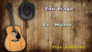 Karaokê Edu Braga Ex - Mulher ENCOMENDA DE CLIENTE