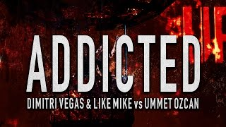 Dimitri Vegas & Like Mike vs Ummet Ozcan - Addicted