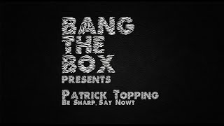 Patrick Topping - Be Sharp, Say Nowt (Snippet)