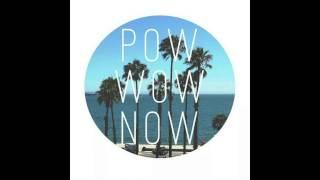 Pow Wow Now - Flow