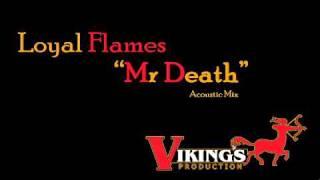 LOYAL FLAMES - MR DEATH, Acoustic mix {VIKINGS} [MARCH 2011]