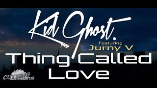 Kid Ghost feat. Jurny V | Thing Called Love