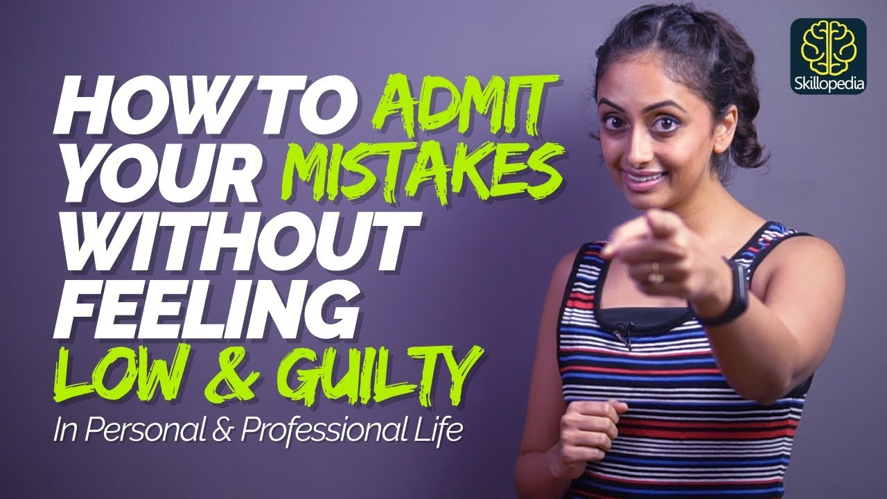 How To Admit A Mistake Without Feeling Guilty