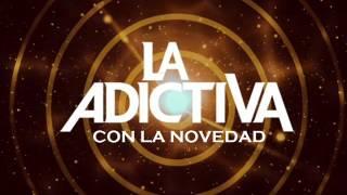 La Adictiva -  Con La Novedad [Estreno 2015]