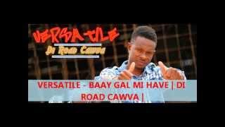 VERSATILE - BAAY GAL MI HAVE | DI ROAD CAWVA | JUNE 2013 |