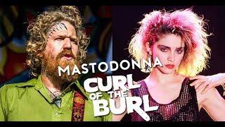 "MASTODONNA -- ""Like a Prayer"" / ""Curl of the Burl"" Mash-Up | MetalSucks"