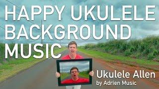 Happy Background Music - Ukulele Allen by Adrien