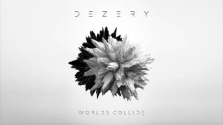 Dezery - Worlds Collide (official release)