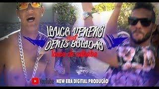 LOUCO VENENO E DENIS BOLADÃO   LOUCA DE CATUABA CLIP OFICIAL