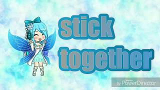 Stick together - gacha studio - music video