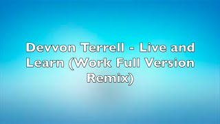 Devvon Terrell - Live and Learn - Official Lyrics - (Work Full Version Remix)