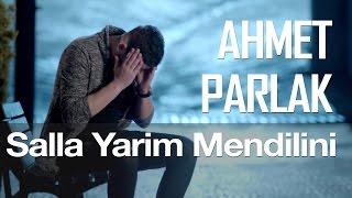 Salla Yarim Mendilini - Ahmet Parlak